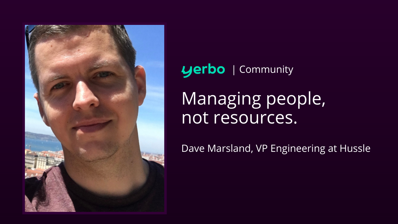 Managing people, not resources with Dave Marsland, VP Engineering at Hussle